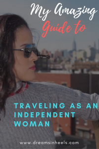 My Amazing Guide to Traveling as an Independent Woman - Solo Female Travel Tips