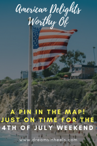 Just on time for The Fourth of July Weekend: American Delights Worthy of A Pin in The Map!