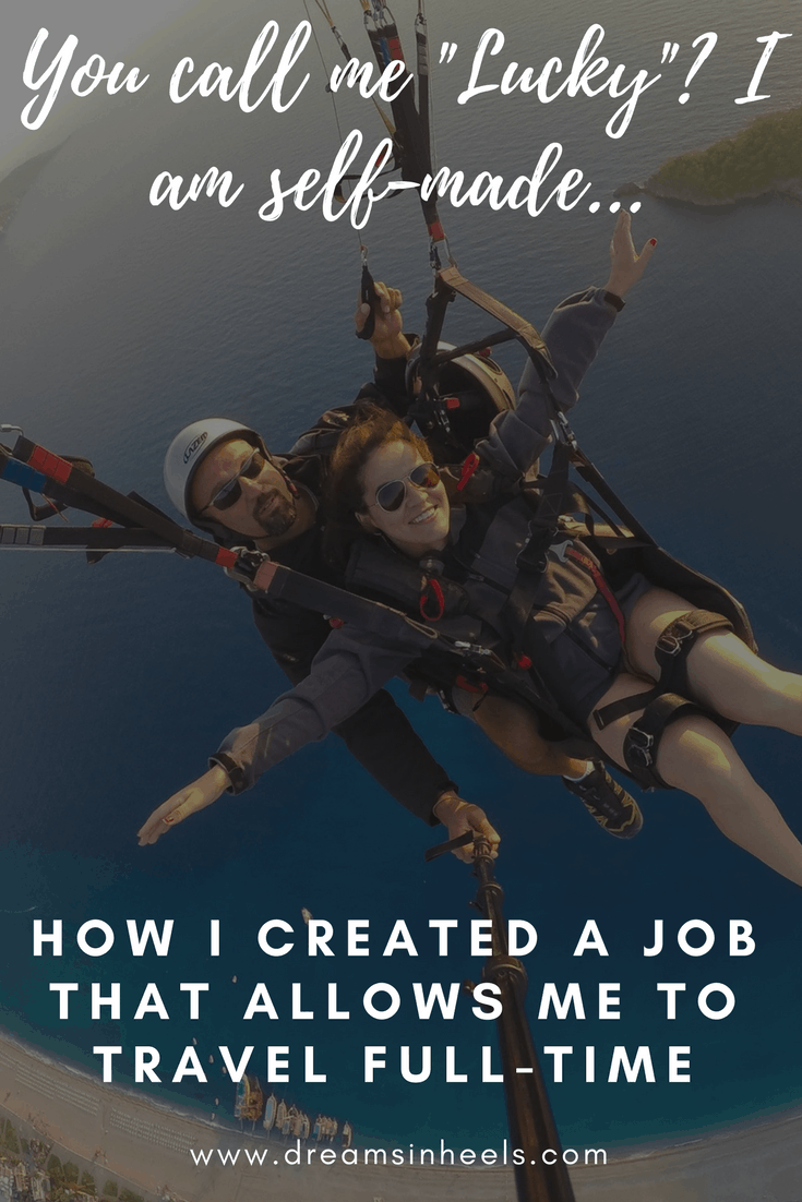 "You call me ""Lucky""? I am self-made…How I created a job that allows me to travel full-time"