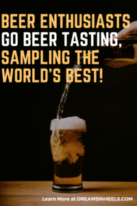 Beer Enthusiasts – Go Beer Tasting, sampling the world's best!