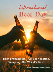 International Beer Day: Beer Enthusiasts - Go Beer Tasting, sampling the world's best!