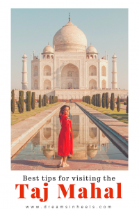 Visiting the Taj Mahal in India: Best Tips for seeing 1 of the 7 wonders of the world - Dreams in Heels