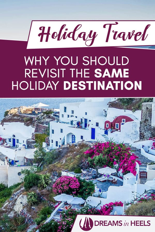 Holiday Travel: Why you should revisit the same holiday destination