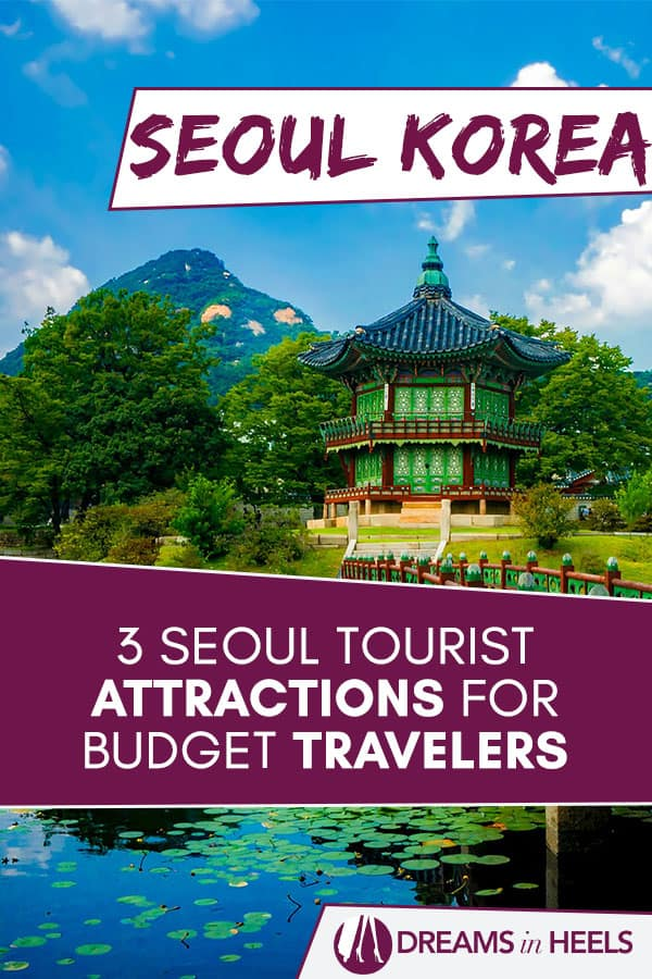 What to do in Seoul Korea? 3 Seoul Tourist Attractions for Budget Travelers
