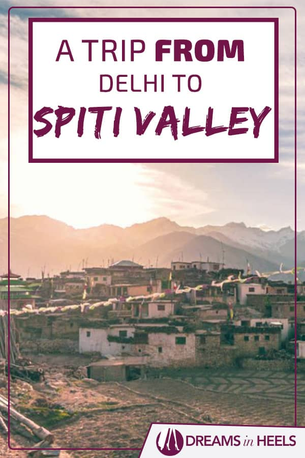 Delhi to Spiti Valley Trip: A Spiti Valley Travel Guide with the best places to visit!