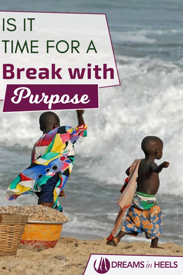 Is It Time For A Break With Purpose? Africa has so much to offer