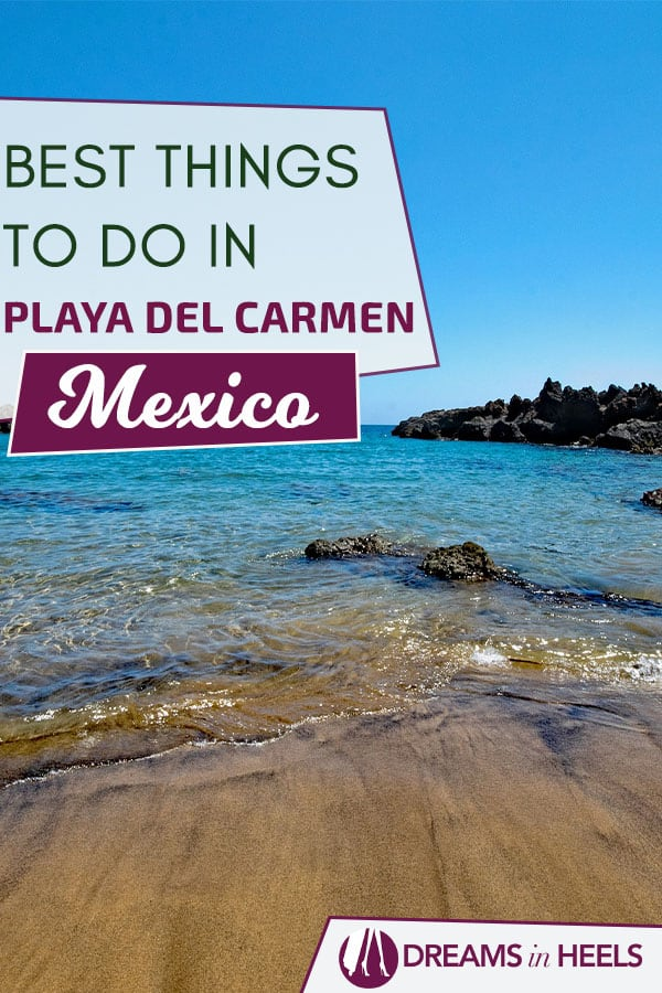 Traveling to Playa del Carmen? Best things to do in Playa del Carmen, Mexico
