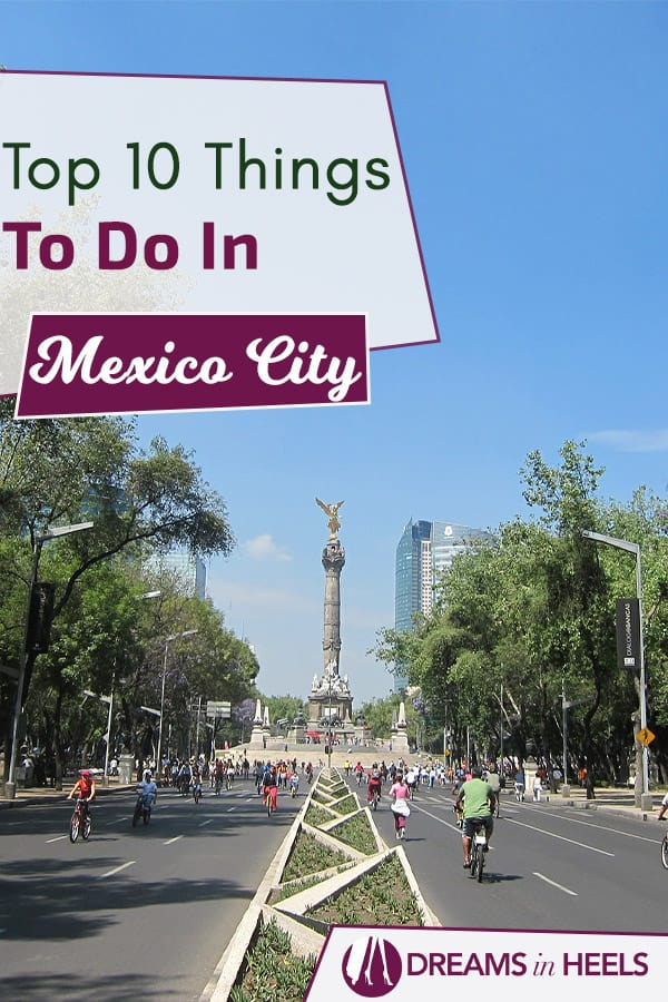 Mexico City Travel 12 Things To Know Before You Go: What To Do In Mexico City: Top 10 Things To Do In Mexico